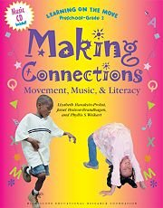 Making Connections: Movement, Music & Literacy (Learning on the Move, Preschool-Grade 2)
