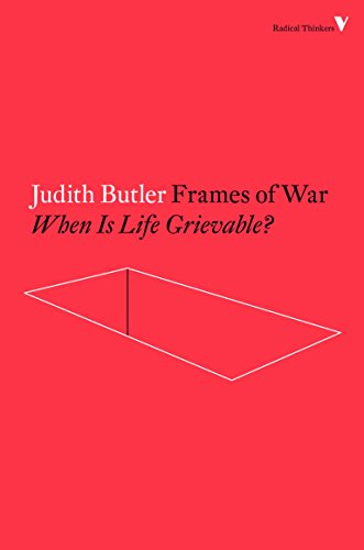 Frames of War: When Is Life Grievable? (Radical - Frames Life