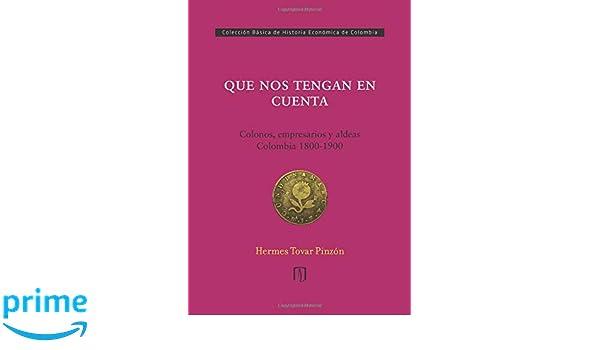 Que nos tengan en cuenta: Colonos, empresarios y aldeas: Colombia 1800-1900: Amazon.es: Mr. Hermes Tovar Pinzón: Libros
