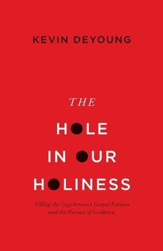 The Hole in Our Holiness (Paperback Edition): Filling the Gap between Gospel Passion and the Pursuit of Godliness