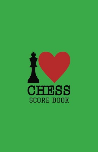 Chess Score Book: I love Chess Green Cover  Record Your Games, Log Wins Moves & Strategy  Notebook, Note, Notation, Journal Match Scorebook  Easy To Carry Small Size (Strategy Games) (Volume 11) ebook