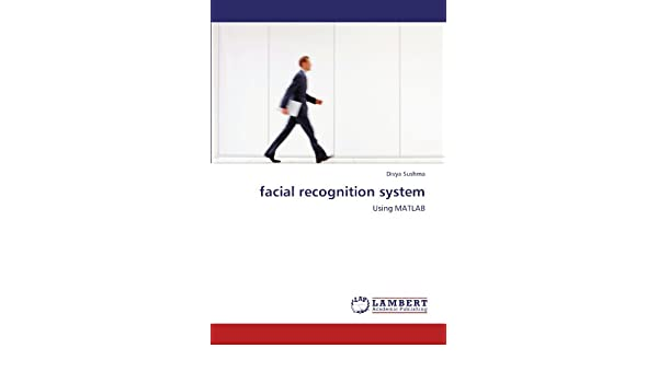 facial recognition system: Using MATLAB: Divya Sushma: 9783846549681