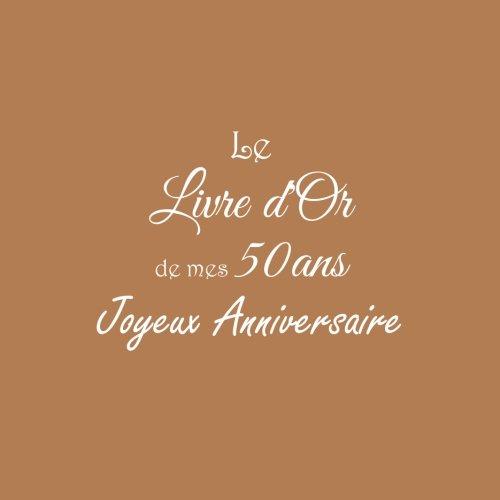 Le Livre d'Or de mes 50 ans Joyeux Anniversaire ........: Livre d'Or Anniversaire 50 ans 21 x 21 cm Accessoires decoration idee cadeau 50 ans ... famille Couverture Marron (French Edition)