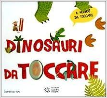 I dinosauri da toccare (Italian) Board book – 2010