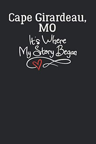 Cape, Girardeau, MO It's Where My Story Began: 6x9 Cape, Girardeau, MO Notebook Hometown Journal from City of -