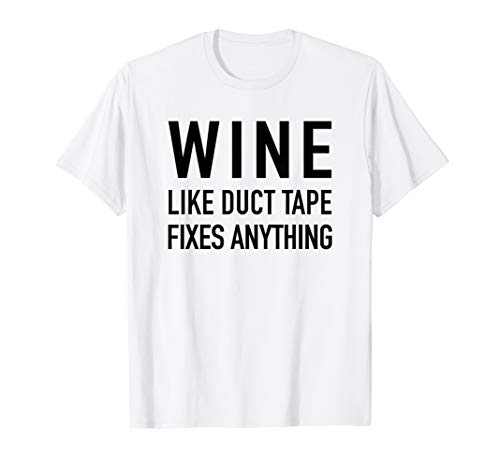 Wine Like Duct Tape Fixes Anything - Funny Drinking T-Shirt