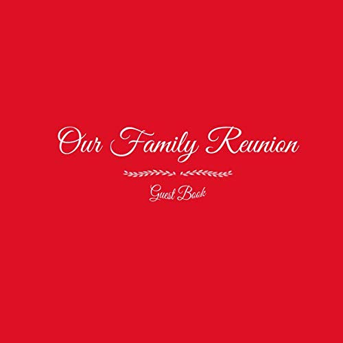 Our Family Reunion Guest Book: Our Family Reunion Guest Message Book For Parties Your guests and friends will be able to sign in their Name Birthday ... gifts Keepsake Family Reunion Party Red Cover