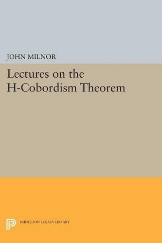 Lectures On The H-Cobordism Theorem (Princeton Legacy Library)