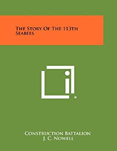 The Story Of The 113th Seabees by Literary Licensing, LLC
