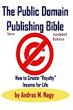 Image of The Public Domain Publishing Bible: How to Create Royalty Income for Life, 2nd Updated Edition