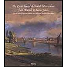 The Great Period of British Watercolour from Turner to Burne-Jones: From the Collection of the Williamson Art Gallery and Museum at Birkenhead