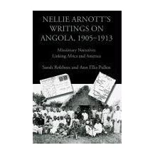 Nellie Arnott's Writings on Angola, 1905-1913: Missionary Narratives Linking Africa and America