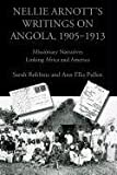 Nellie Arnott's Writings on Angola, 1905-1913, Sarah Robbins and Ann Ellis Pullen, 1602351414
