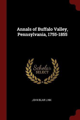 Annals of Buffalo Valley, Pennsylvania, 1755-1855