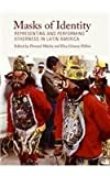 Masks of Identity : Representing and Performing Otherness in Latin America, Màcha, PÅ(tm)emysl and Josè, 1443857017