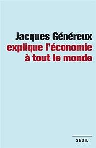 Jacques Généreux explique l'économie à tout le monde par Jacques Généreux