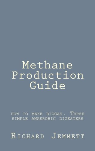Download Methane Production Guide - how to make biogas. Three simple anaerobic digesters PDF