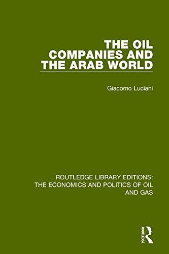 The Oil Companies and the Arab World (Routledge Library Editions: The Economics and Politics of Oil and Gas)