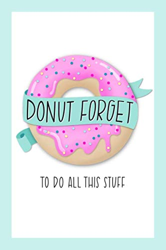Donut Forget To Do All This Stuff: To Do List Notebook & Dot Grid Matrix: Cute Pink Frosted Donut & Hand Lettering Art 0236