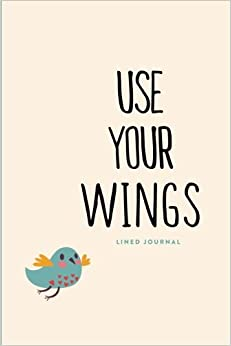 Lined Journal: Use Your Wings: Daily Notebook, 200 Lined Pages, 6�x9� (Journals, Notebooks and Diaries)