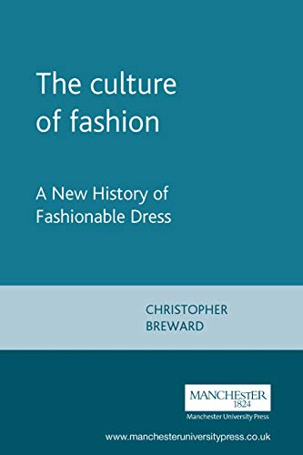 The Culture of Fashion. A New History of Fashionable Dress (Studies in ()