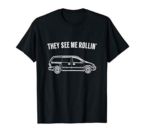 They See Me Rollin' - Funny Minivan Shirt for Parents