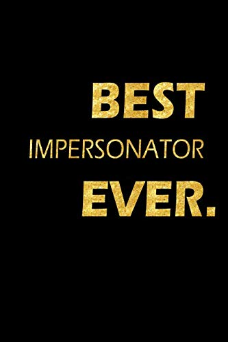 Best Impersonator Ever: Perfect Gift, Lined Notebook, Gold Letters, Diary, Journal, 6 x 9 in., 110 Lined Pages (Best Elvis Impersonator Ever)