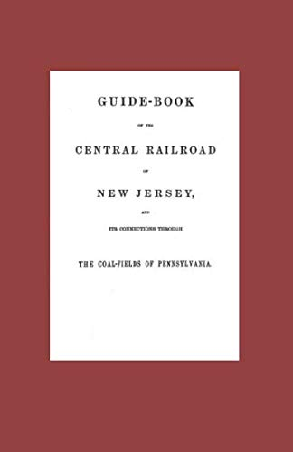 Guide Book of the Central Railroad of New Jersey 1864: And Its Connections Through the Coal Fields of ()