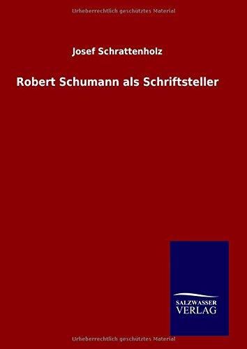 Robert Schumann als Schriftsteller  [Schrattenholz, Josef] (Tapa Dura)