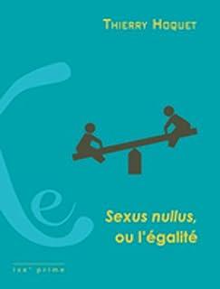 Sexus nullus, ou L'égalité, Hoquet, Thierry