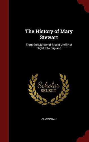 The History of Mary Stewart: From the Murder of Riccio Until Her Flight Into England PDF