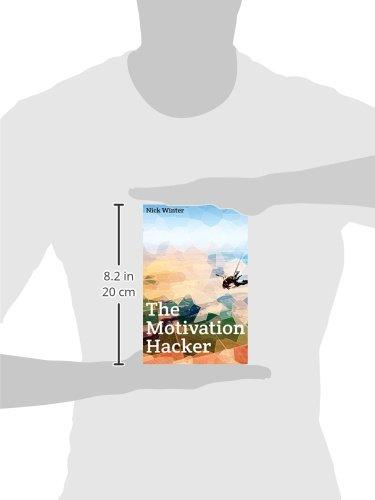 The Motivation Hacker: Nick Winter: 9780989279826: Amazon