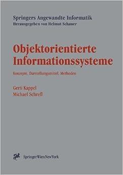 Objektorientierte Informationssysteme: 'Konzepte, Darstellungsmittel, Methoden' (Springers Angewandte Informatik)