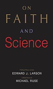 On Faith and Science by [Larson, Edward J., Ruse, Michael]
