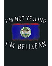 I M Not Yelling I M Belizean Funny Belize Pride: Notebook Planner - 6x9 inch Daily Planner Journal, To Do List Notebook, Daily Organizer, 114 Pages