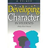 Developing Character in Students : A Primer, Vincent, Philip Fitch, 0944337201
