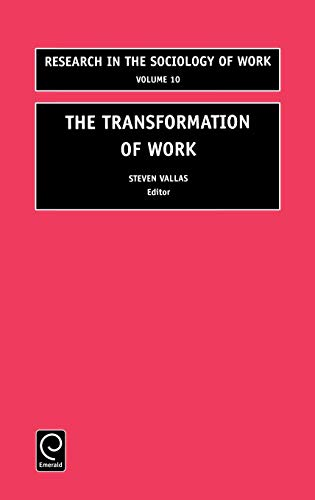 The Transformation of Work (Research in the Sociology of Work)