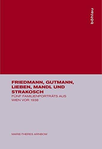 Friedmann, Gutmann, Lieben, Mandl und Strakosch. Fünf Familienporträts aus Wien vor 1938.