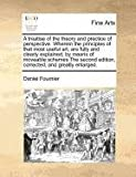A treatise of the theory and practice of perspective. Wherein the principles of that most useful art, are fully and clearly explained, by means of moveable schemes the second edition, corrected, and greatly Enlarged, Daniel Fournier, 1170786057