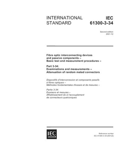 IEC 61300-3-34 Ed. 2.0 en:2001, IEC 61300-3-34, Ed. 2: Fibre optic interconnecting devices and passive components - Basic test and measurement ... - Attenuation of random mated connectors