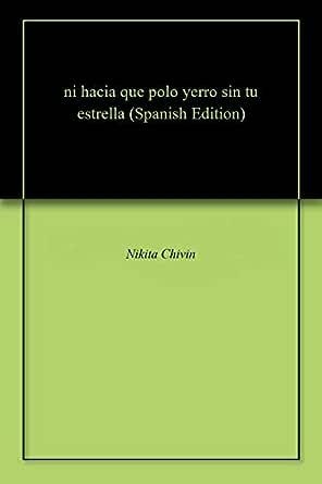 ni hacia que polo yerro sin tu estrella eBook: Nikita Chivin ...
