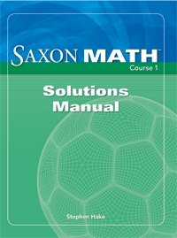 Saxon Math Course 1: Solution Manual Grade 6 2007