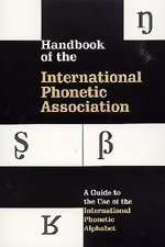 Handbook of the International Phonetic Association: A Guide to the Use of the International Phonetic Alphabet by International Phonetic Association published by Cambridge University Press (1999) Paperback