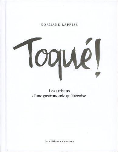 Télécharger en ligne Toque! : les Artisans d'une Gastronomie Quebecoise pdf ebook