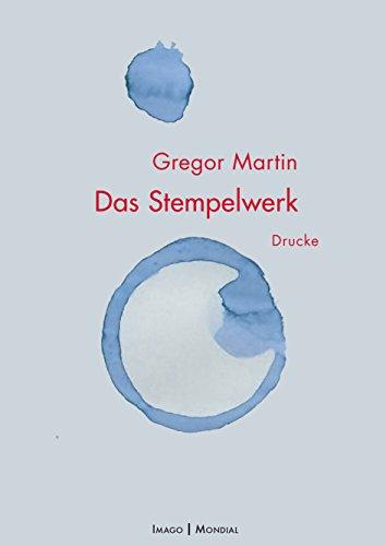 Das Stempelwerk: Drucke (Imago Mondial 3) (German Edition) por Gregor Martin
