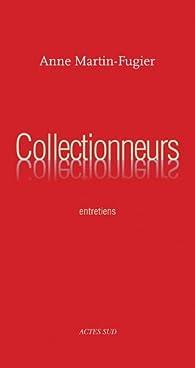 Collectionneurs. Entretiens par Anne Martin-Fugier