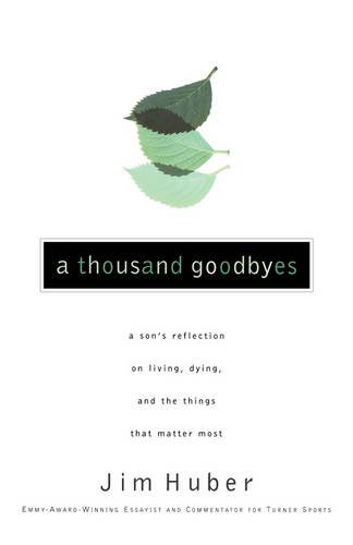 A Thousand Goodbyes: A Son's Reflection on Living, Dying, and the Things that Matter Most ebook
