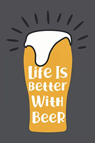 Life is Better with Beer ~ Funny Hilarious Beer Tasting Journal: Checklist beer review log book to record tasty beers. BEST Gift for Beer Lovers and Life Lovers! (Christmas Best For Gifts Homemade)