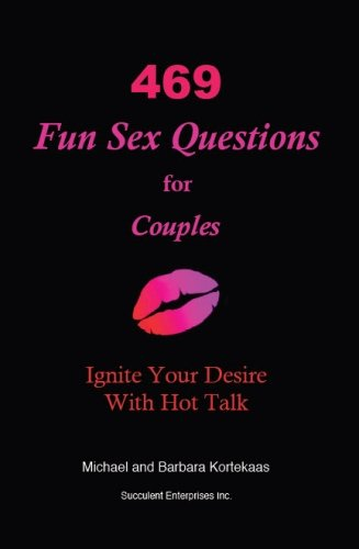 Read Online 469 Fun Sex Questions for Couples: Ignite Your Desire With Hot Talk PDF