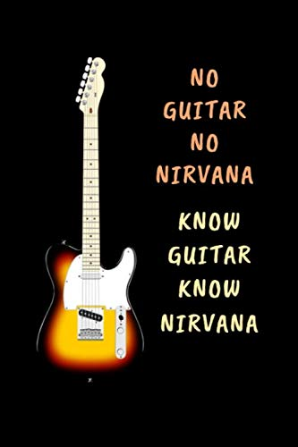 No Guitar No Nirvana.. Know Guitar Know
